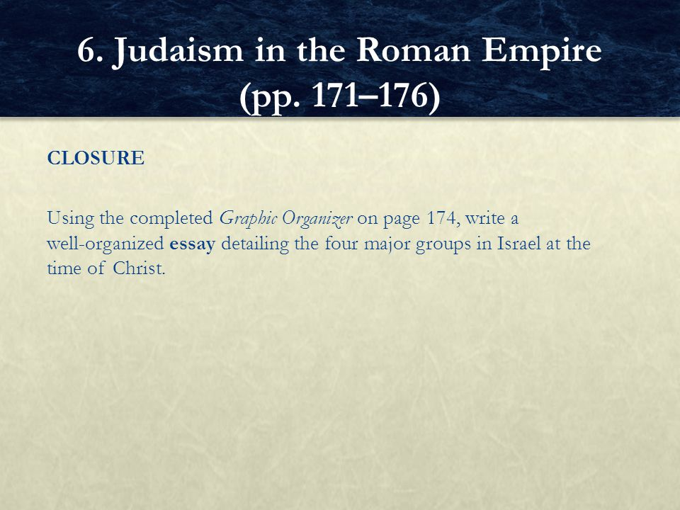 CLOSURE Using the completed Graphic Organizer on page 174, write a well ‑ organized essay detailing the four major groups in Israel at the time of Chr