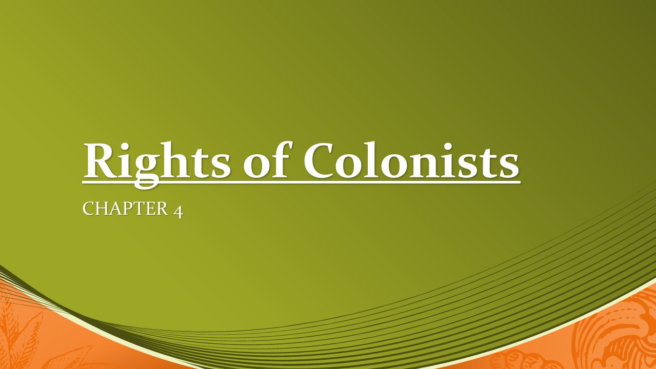 Rights of Colonists CHAPTER 4