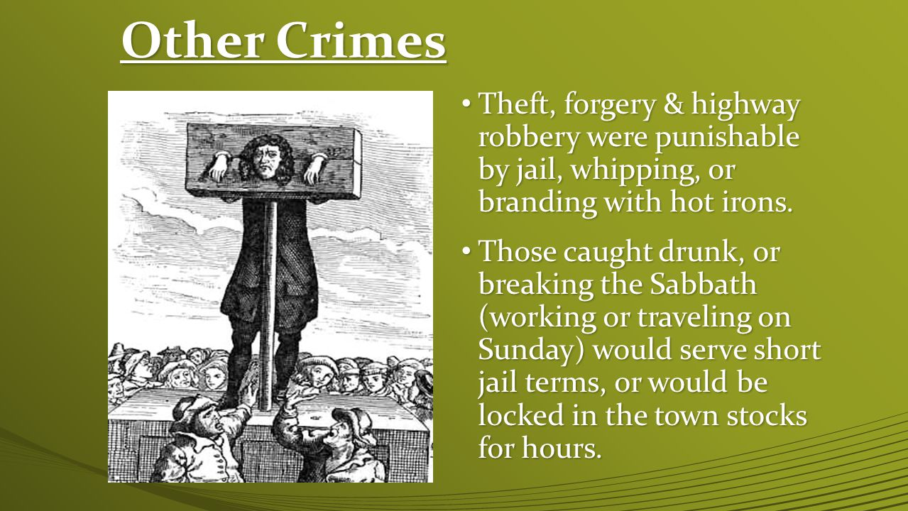 Other Crimes Theft, forgery & highway robbery were punishable by jail, whipping, or branding with hot irons.