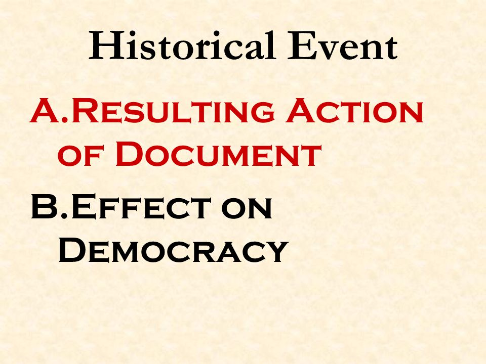 Historical Event A.Resulting Action of Document B.Effect on Democracy