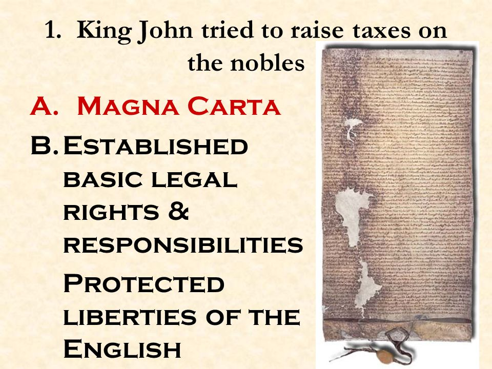 1.King John tried to raise taxes on the nobles A.