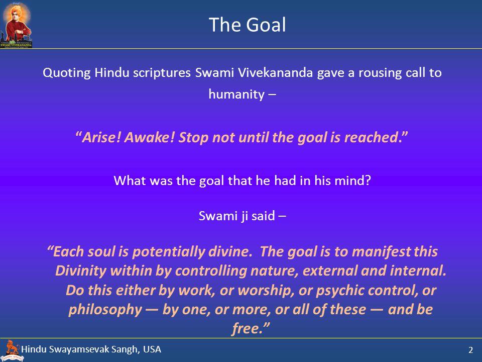 Hindu Swayamsevak Sangh, USA The Goal 2 Quoting Hindu scriptures Swami Vivekananda gave a rousing call to humanity – Arise.