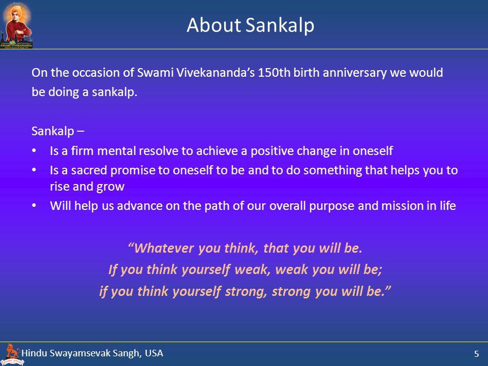 Hindu Swayamsevak Sangh, USA About Sankalp 5 On the occasion of Swami Vivekananda's 150th birth anniversary we would be doing a sankalp.
