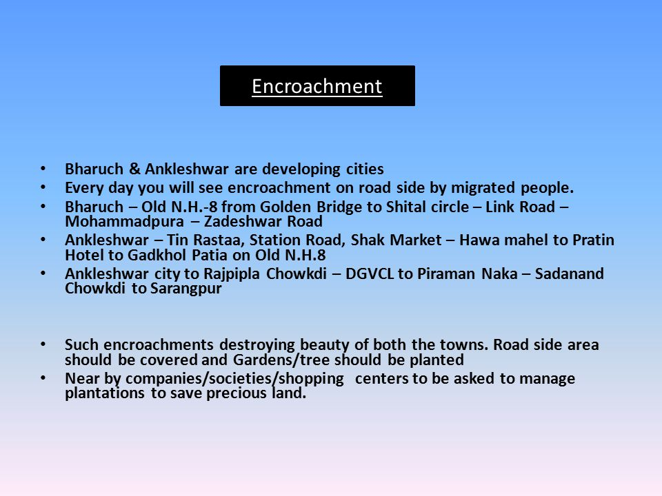 Encroachment Bharuch & Ankleshwar are developing cities Every day you will see encroachment on road side by migrated people.