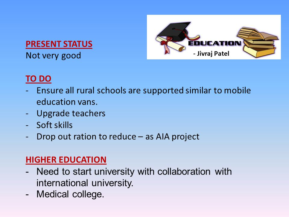PRESENT STATUS Not very good TO DO -Ensure all rural schools are supported similar to mobile education vans.
