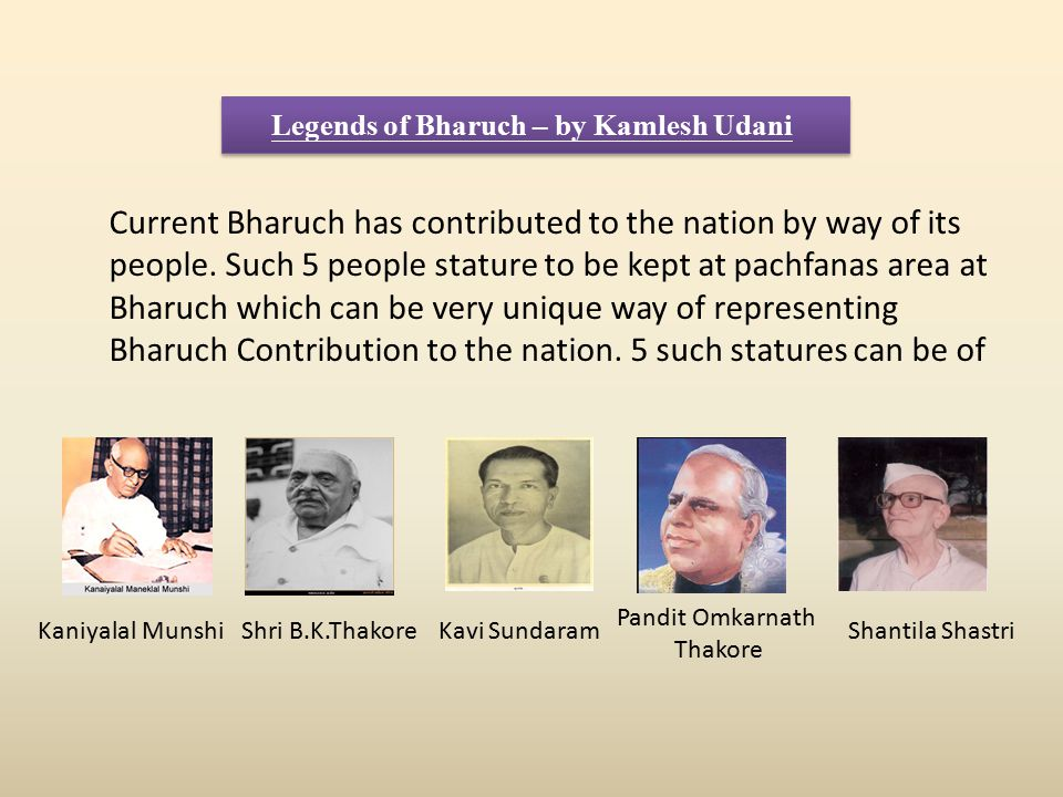 Legends of Bharuch – by Kamlesh Udani Current Bharuch has contributed to the nation by way of its people.