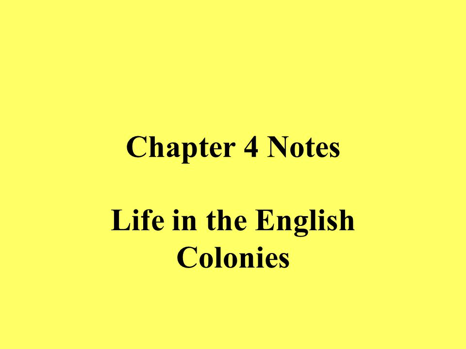 Chapter 4 Notes Life in the English Colonies