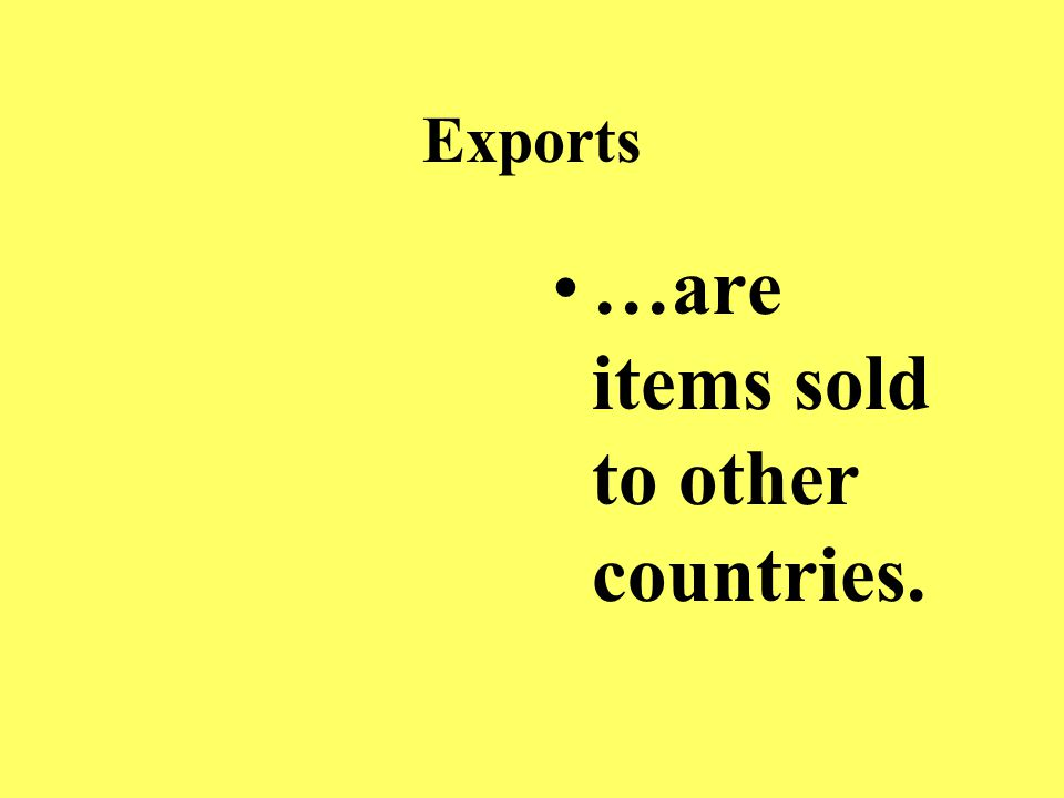 Imports …are items purchased from other countries.