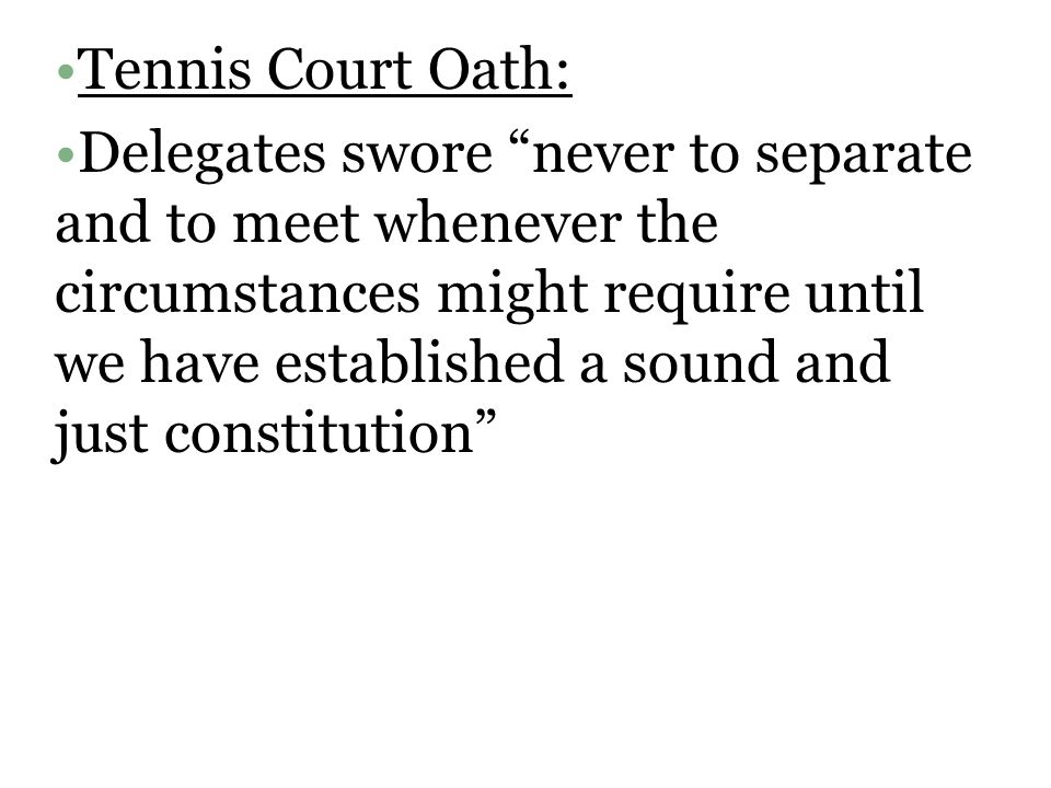 Tennis Court Oath: Delegates swore never to separate and to meet whenever the circumstances might require until we have established a sound and just constitution