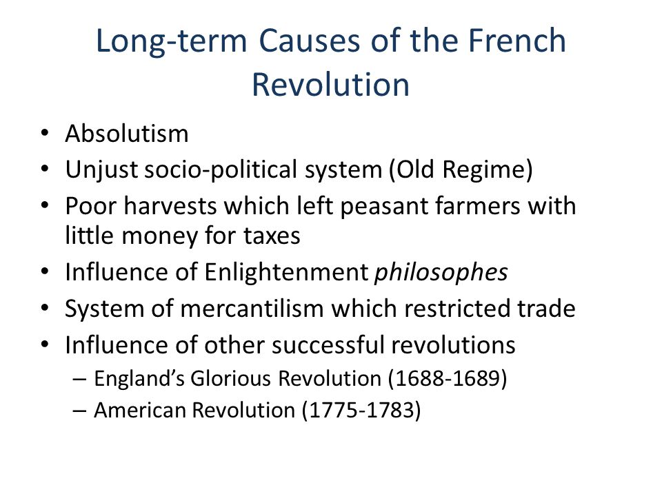 Short-term Causes of the French Revolution Bankrupt Caused by deficit spending Financial ministers proposed changes – But these were rejected Assembly of Notables voted down taxation for the nobility in 1787