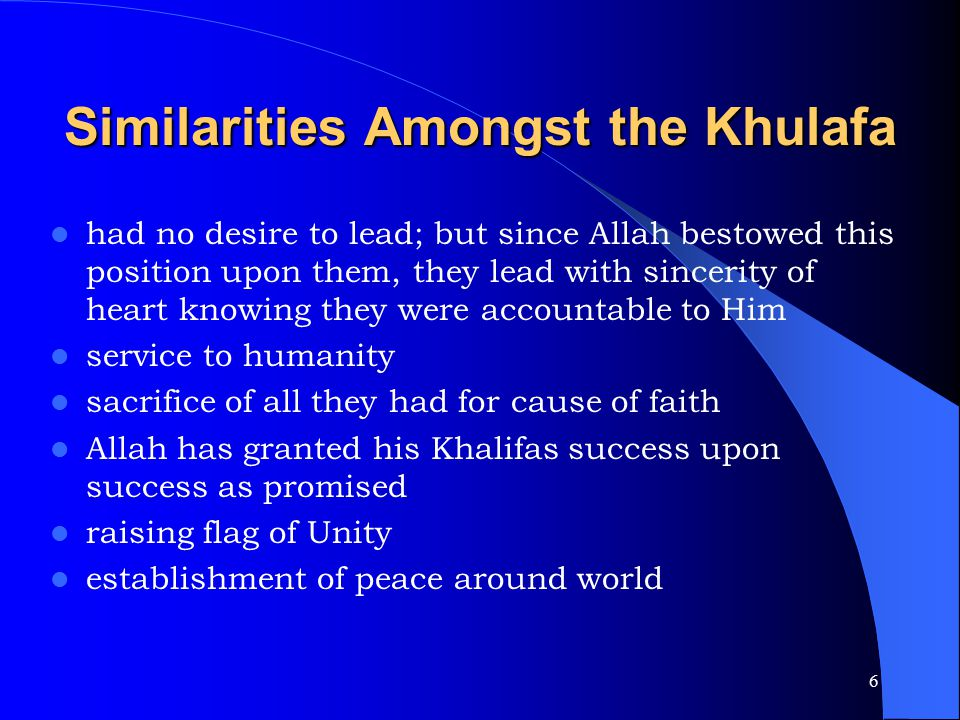 6 Similarities Amongst the Khulafa had no desire to lead; but since Allah bestowed this position upon them, they lead with sincerity of heart knowing