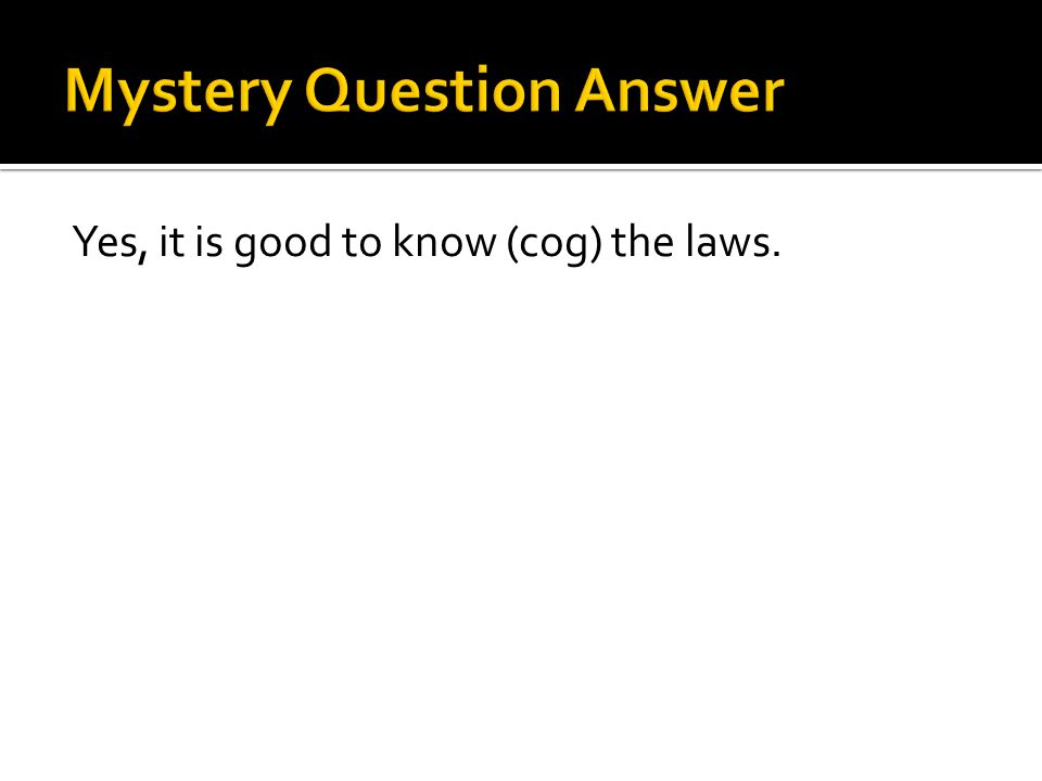 Yes, it is good to know (cog) the laws.
