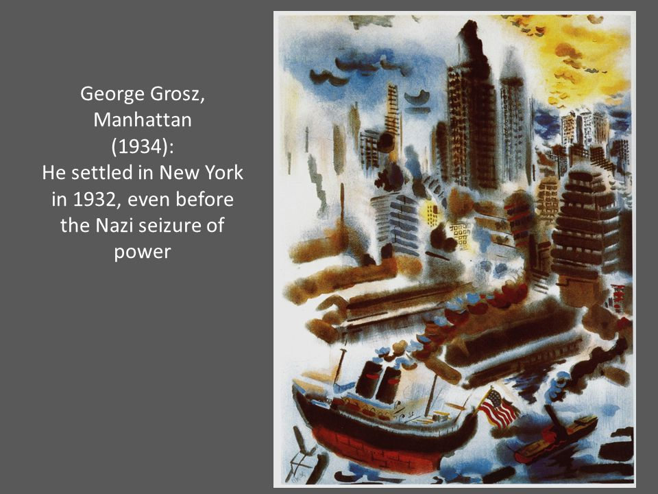 George Grosz, Manhattan (1934): He settled in New York in 1932, even before the Nazi seizure of power