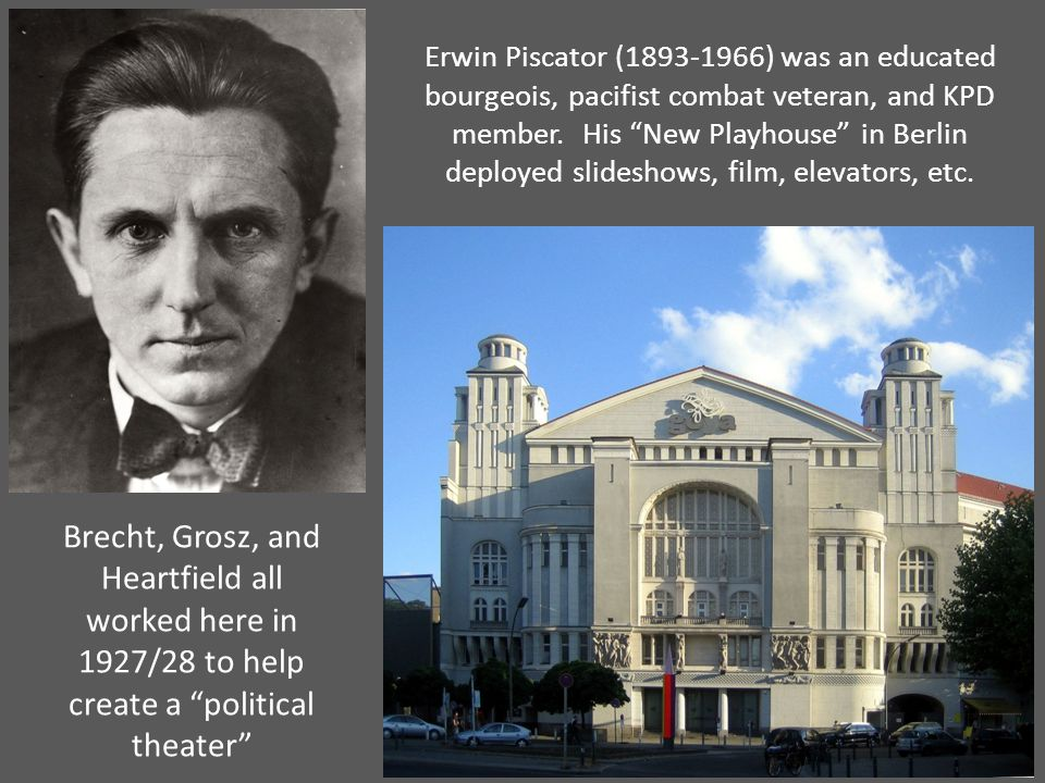 Erwin Piscator (1893-1966) was an educated bourgeois, pacifist combat veteran, and KPD member.