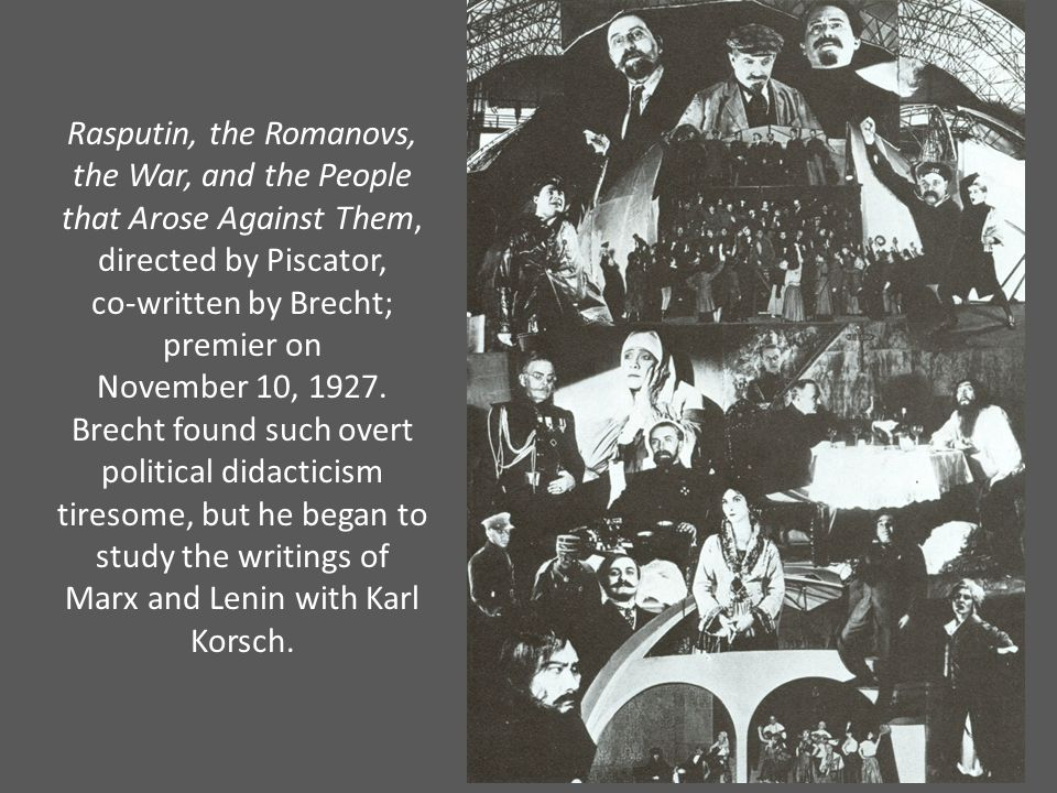 Rasputin, the Romanovs, the War, and the People that Arose Against Them, directed by Piscator, co-written by Brecht; premier on November 10, 1927.