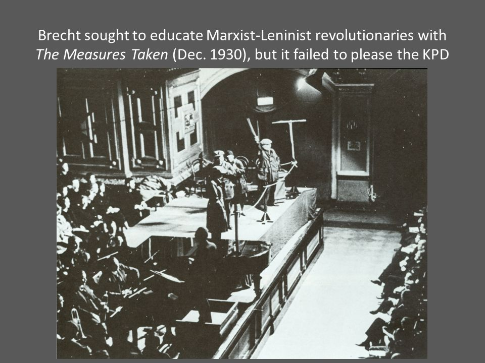 Brecht sought to educate Marxist-Leninist revolutionaries with The Measures Taken (Dec.