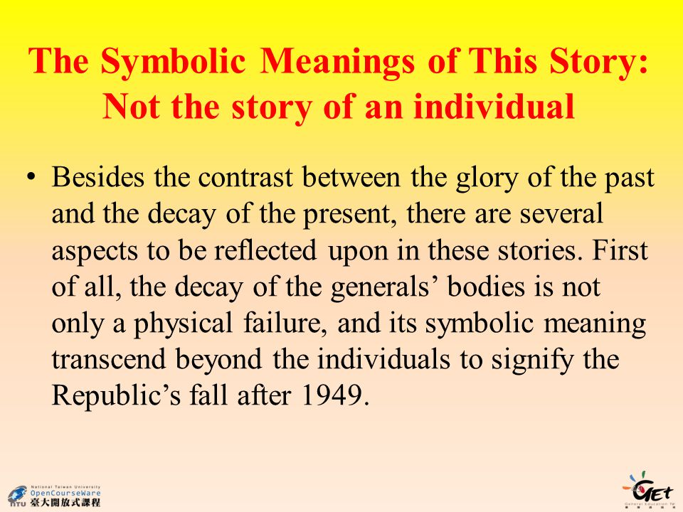The Symbolic Meanings of This Story: Not the story of an individual Besides the contrast between the glory of the past and the decay of the present, there are several aspects to be reflected upon in these stories.