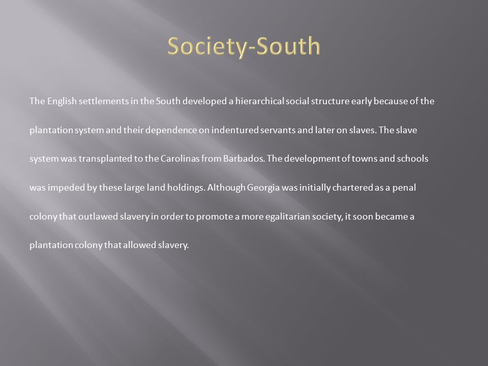 The English settlements in the South developed a hierarchical social structure early because of the plantation system and their dependence on indentur