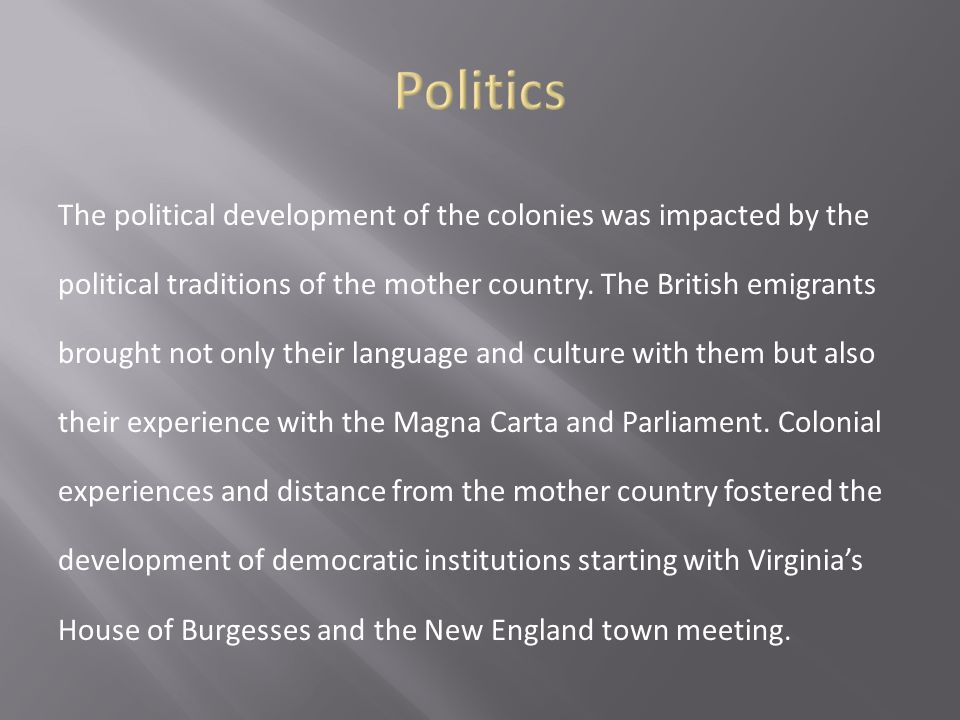 The political development of the colonies was impacted by the political traditions of the mother country.