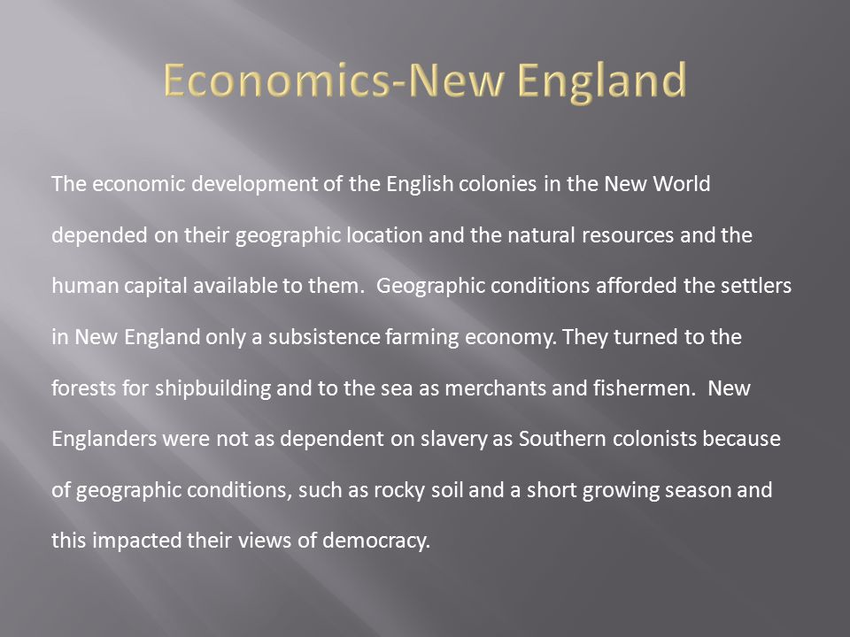 The economic development of the English colonies in the New World depended on their geographic location and the natural resources and the human capita