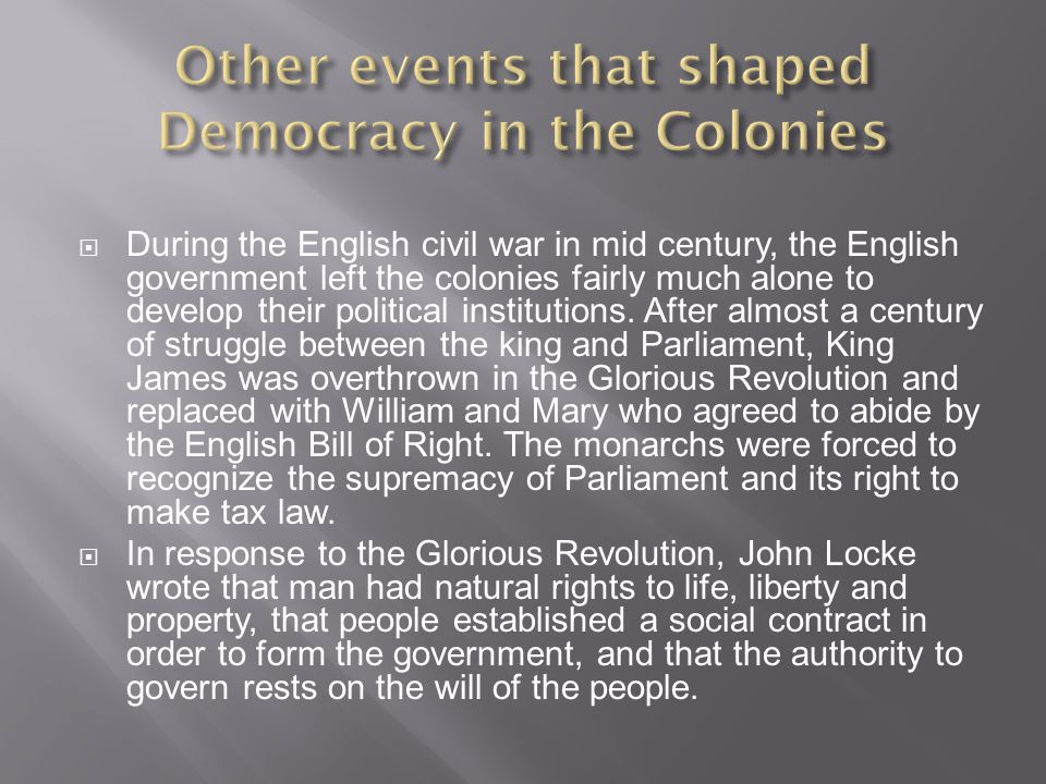  During the English civil war in mid century, the English government left the colonies fairly much alone to develop their political institutions.