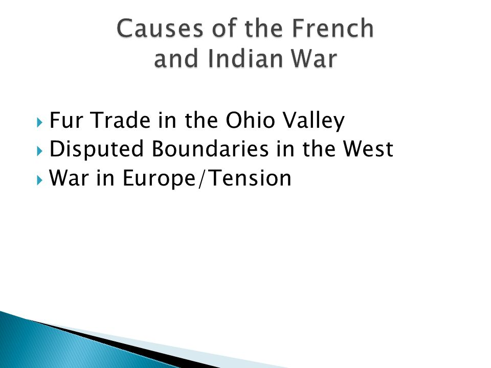  Fur Trade in the Ohio Valley  Disputed Boundaries in the West  War in Europe/Tension