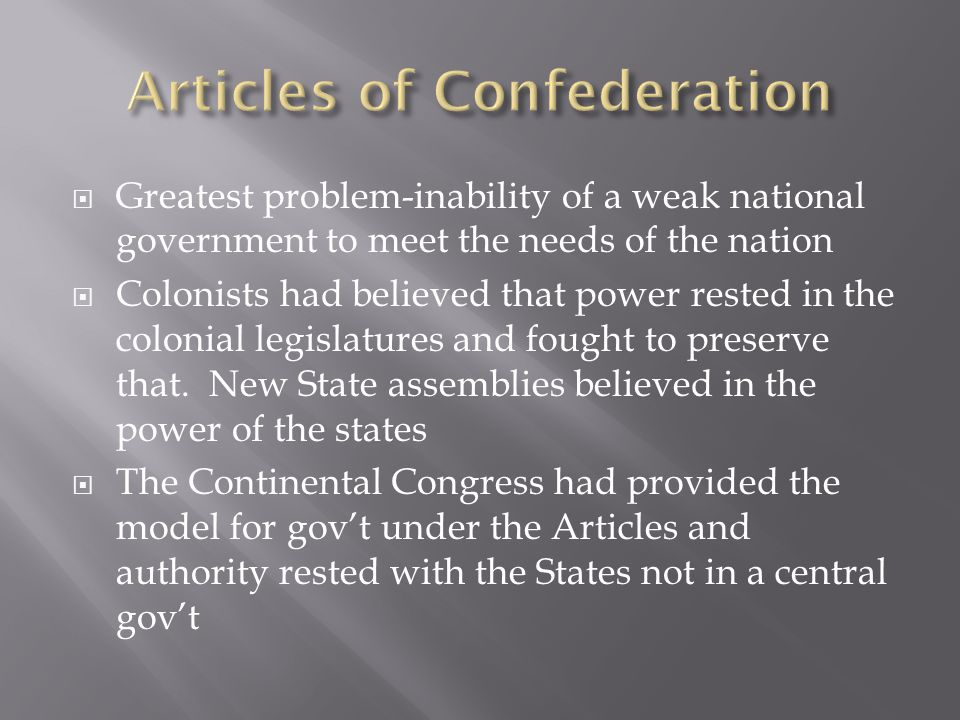  Greatest problem-inability of a weak national government to meet the needs of the nation  Colonists had believed that power rested in the colonial