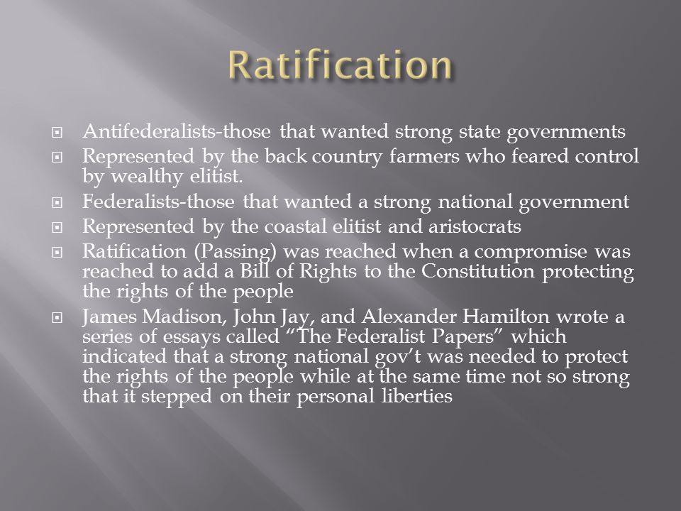  Antifederalists-those that wanted strong state governments  Represented by the back country farmers who feared control by wealthy elitist.  Federa