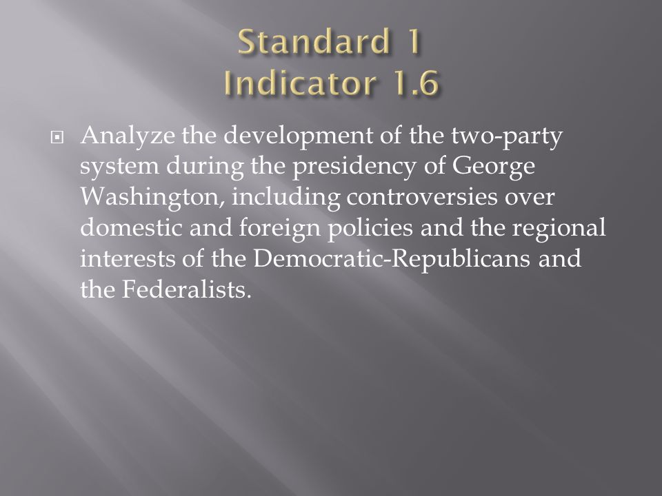  Analyze the development of the two-party system during the presidency of George Washington, including controversies over domestic and foreign policies and the regional interests of the Democratic-Republicans and the Federalists.