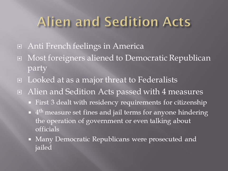 Anti French feelings in America  Most foreigners aliened to Democratic Republican party  Looked at as a major threat to Federalists  Alien and Se