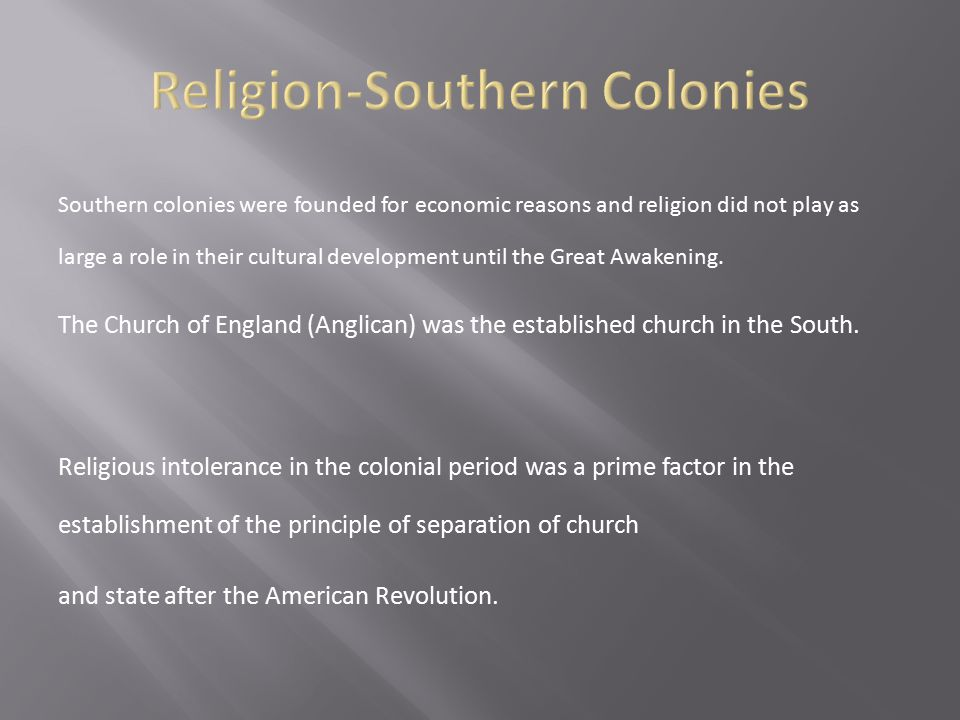 Southern colonies were founded for economic reasons and religion did not play as large a role in their cultural development until the Great Awakening.