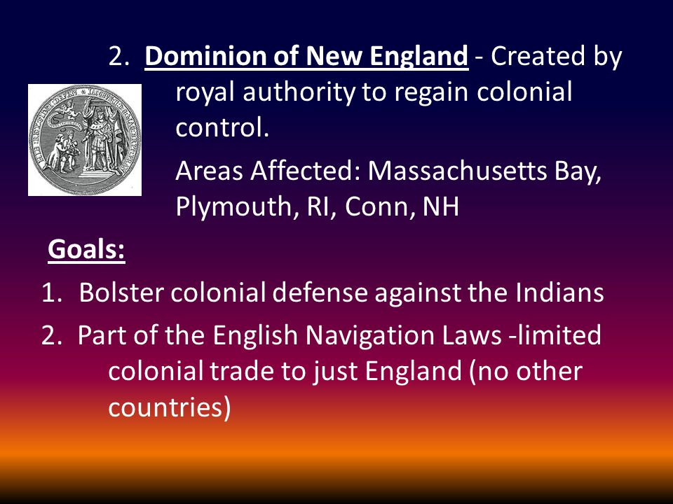2. Dominion of New England - Created by royal authority to regain colonial control.