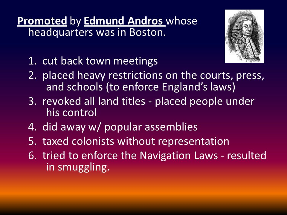 Promoted by Edmund Andros whose headquarters was in Boston.