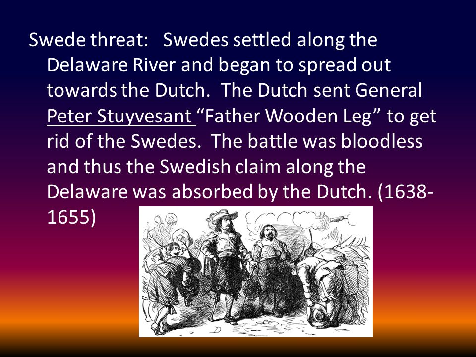 Swede threat: Swedes settled along the Delaware River and began to spread out towards the Dutch.