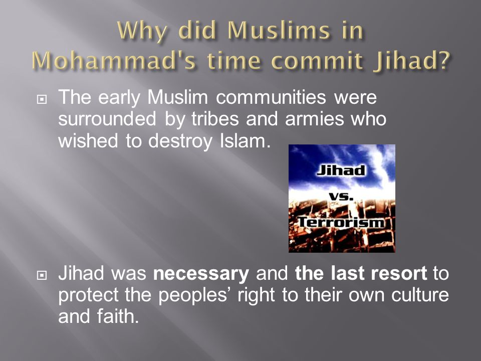  The early Muslim communities were surrounded by tribes and armies who wished to destroy Islam.