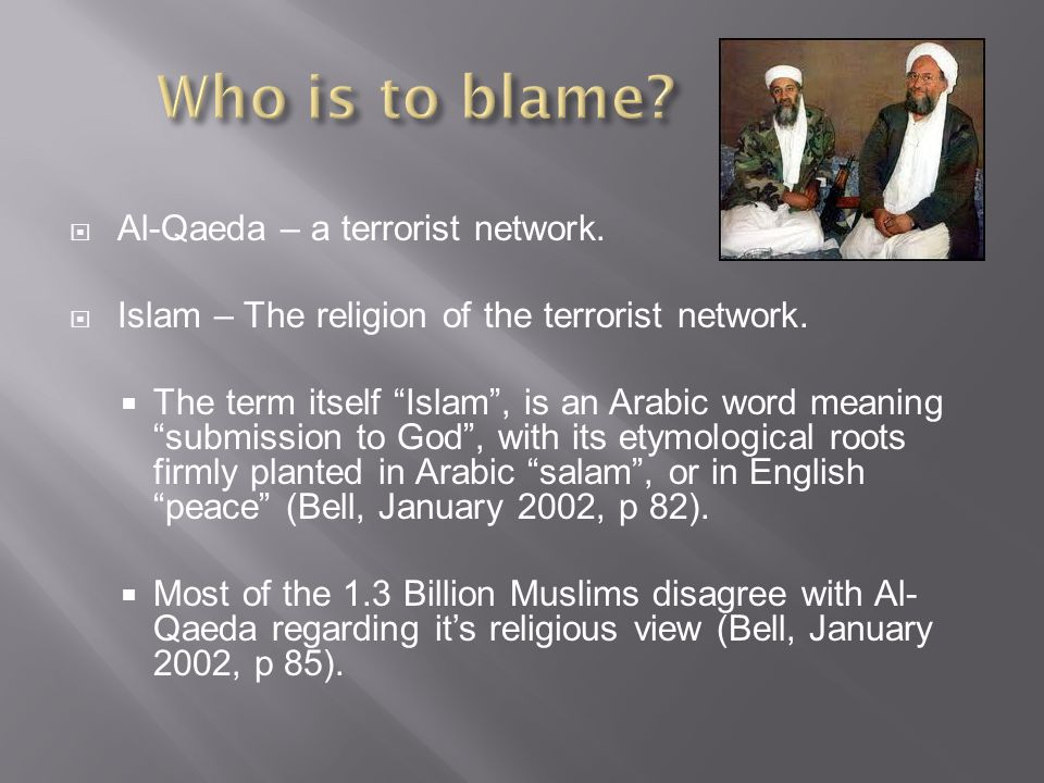  Al-Qaeda – a terrorist network.  Islam – The religion of the terrorist network.