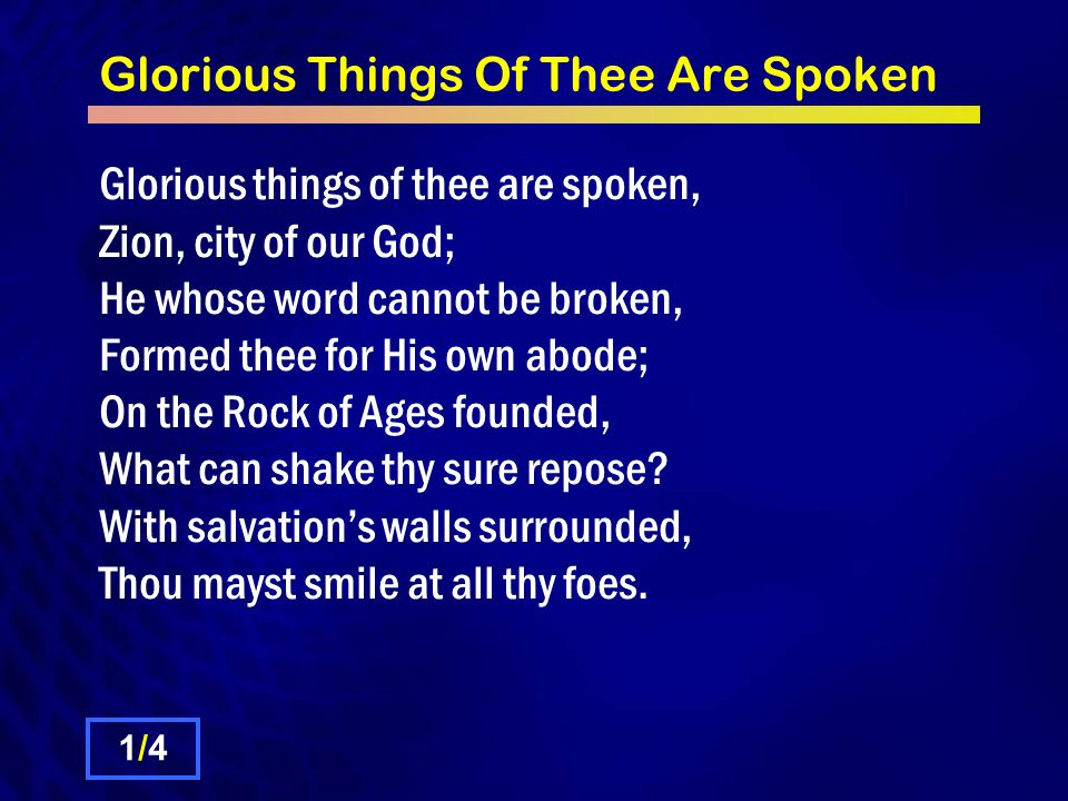 Glorious Things Of Thee Are Spoken See the streams of living waters, Springing from eternal love, Well supply thy sons and daughters, And all fear of want remove: Who can faint, while such a river, Ever will their thirst assuage.