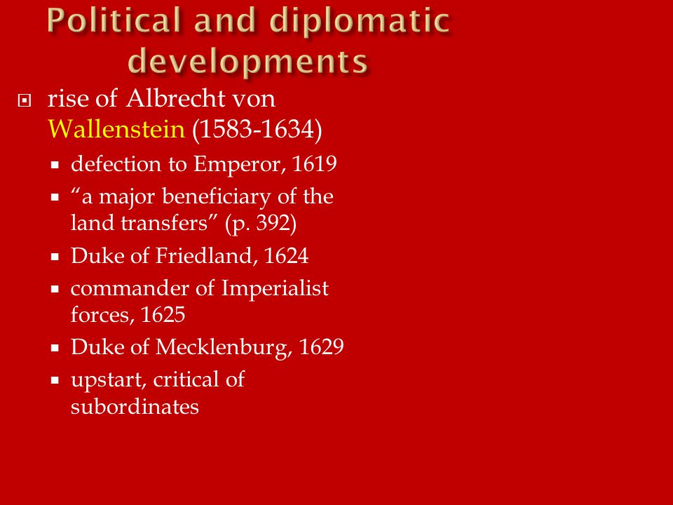 """ rise of Albrecht von Wallenstein (1583-1634)  defection to Emperor, 1619  """"a major beneficiary of the land transfers"""" (p. 392)  Duke of Friedland"""