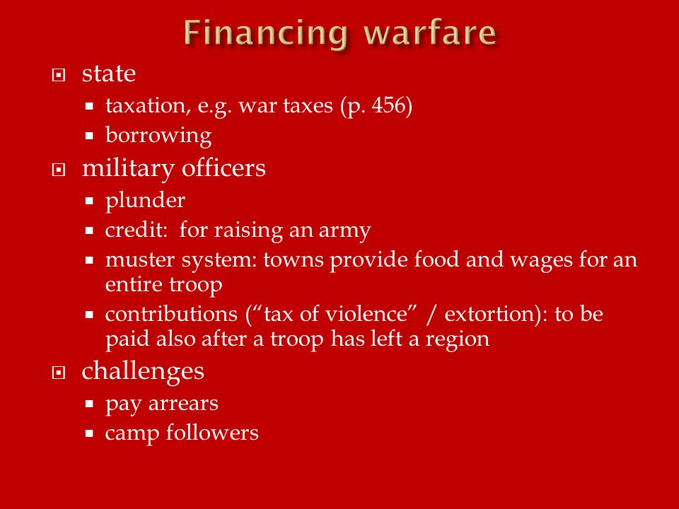  state  taxation, e.g. war taxes (p. 456)  borrowing  military officers  plunder  credit: for raising an army  muster system: towns provide foo