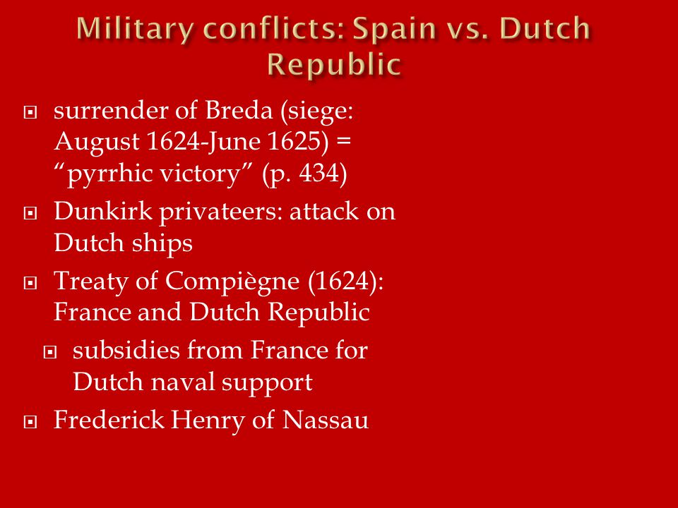 """ surrender of Breda (siege: August 1624-June 1625) = """"pyrrhic victory"""" (p. 434)  Dunkirk privateers: attack on Dutch ships  Treaty of Compiègne (16"""