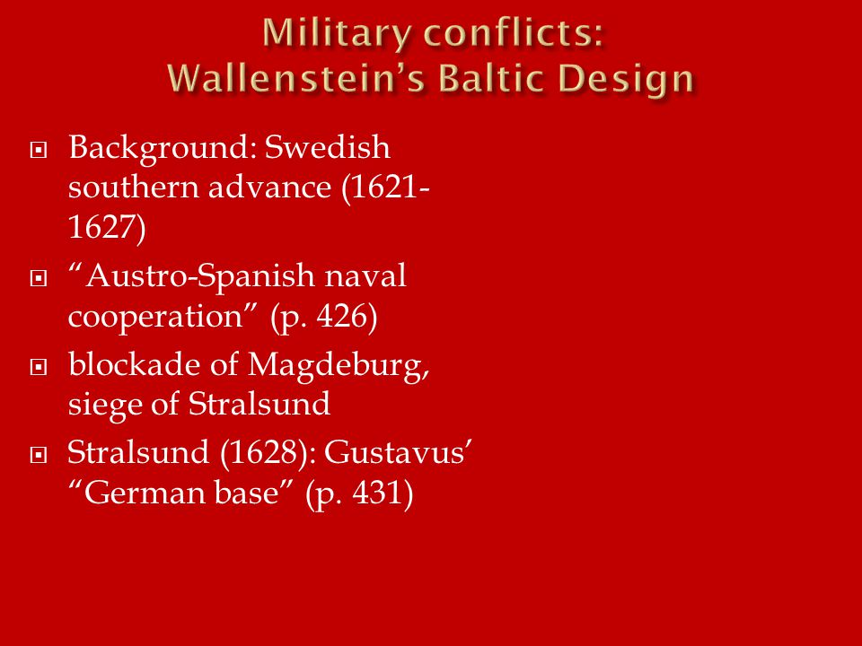 " Background: Swedish southern advance (1621- 1627)  ""Austro-Spanish naval cooperation"" (p. 426)  blockade of Magdeburg, siege of Stralsund  Strals"