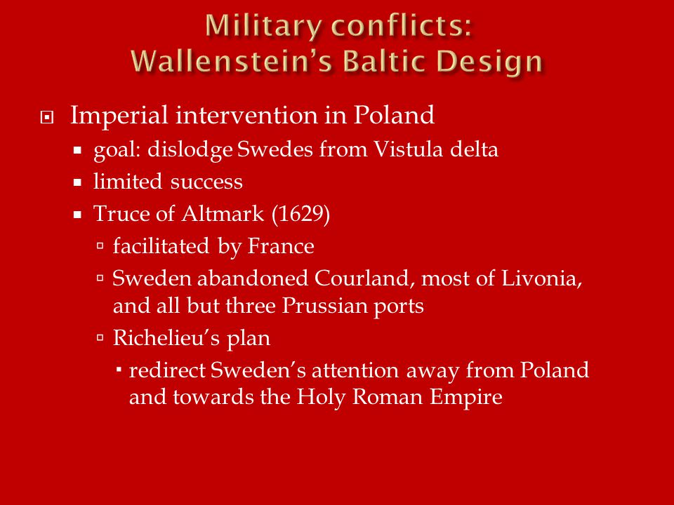  Imperial intervention in Poland  goal: dislodge Swedes from Vistula delta  limited success  Truce of Altmark (1629)  facilitated by France  Swe