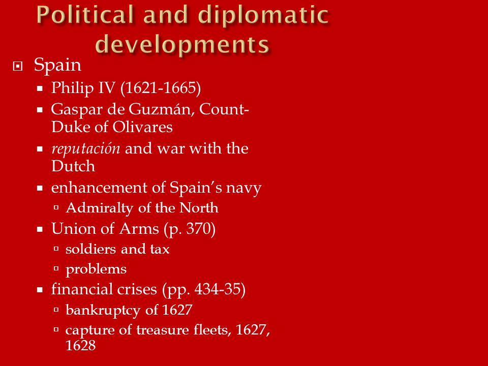  Spain  Philip IV (1621-1665)  Gaspar de Guzmán, Count- Duke of Olivares  reputación and war with the Dutch  enhancement of Spain's navy  Admira