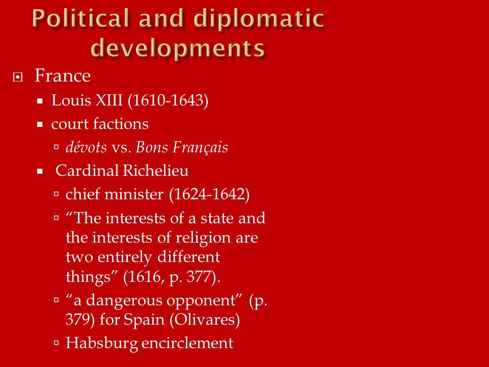 """ France  Louis XIII (1610-1643)  court factions  dévots vs. Bons Français  Cardinal Richelieu  chief minister (1624-1642)  """"The interests of a"""
