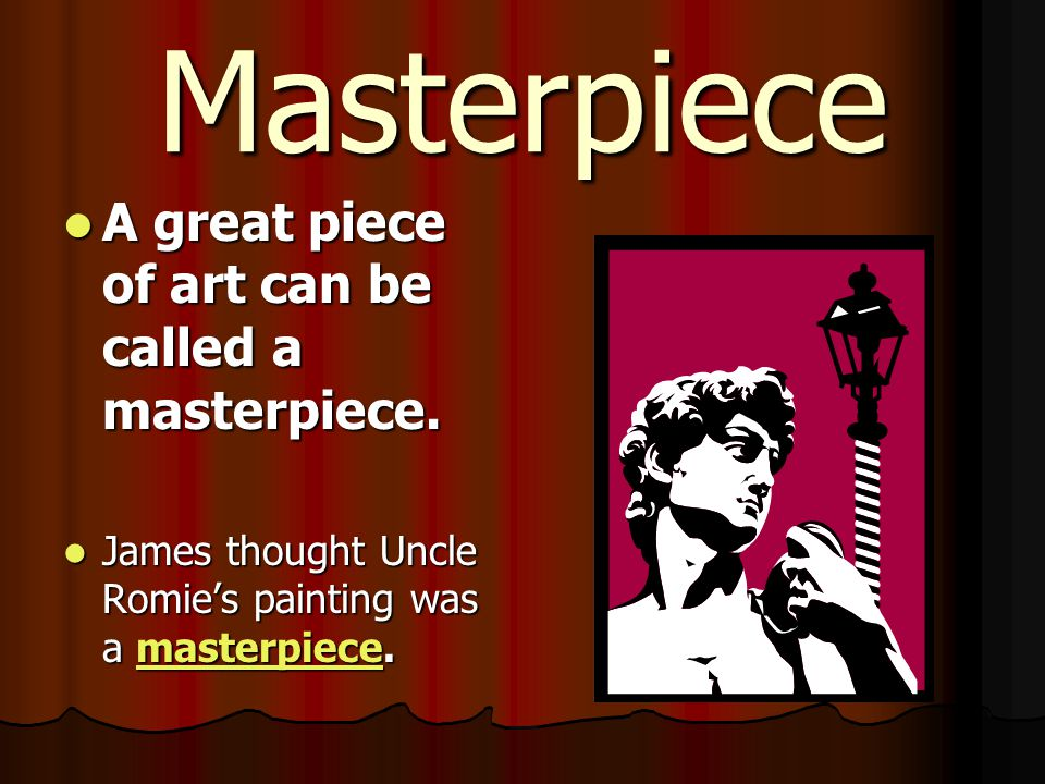 Masterpiece A great piece of art can be called a masterpiece.