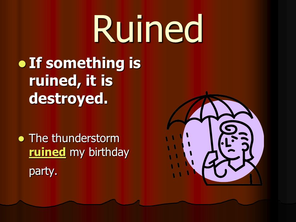Ruined If something is ruined, it is destroyed.If something is ruined, it is destroyed.