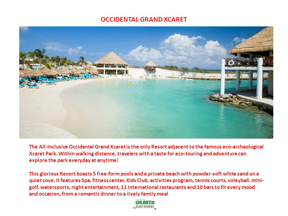 OCCIDENTAL GRAND XCARET The All-Inclusive Occidental Grand Xcaret is the only Resort adjacent to the famous eco-archeological Xcaret Park. Within walk