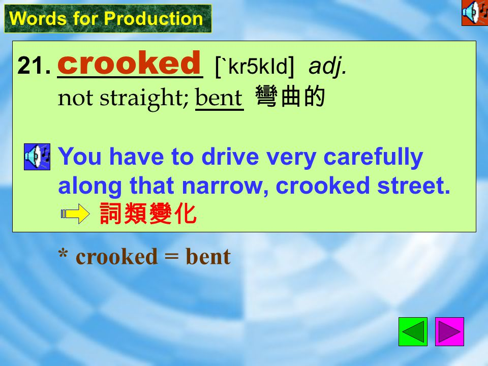 Words for Production 21.crooked [ `kr5kId ] adj.