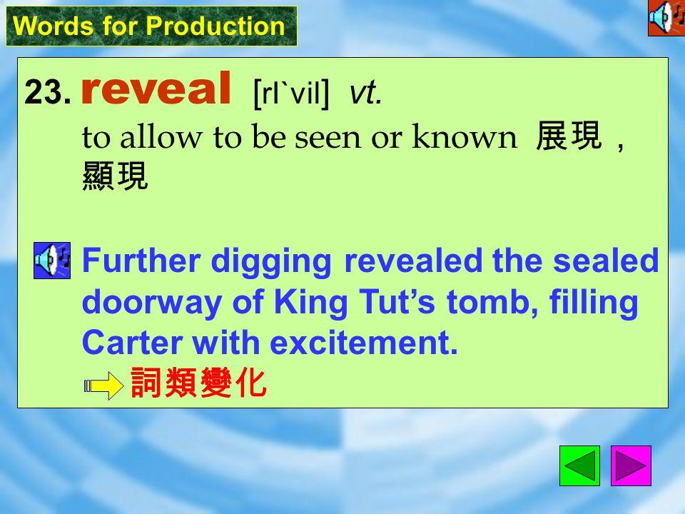Words for Production 23.reveal [ rI`vil ] vt.