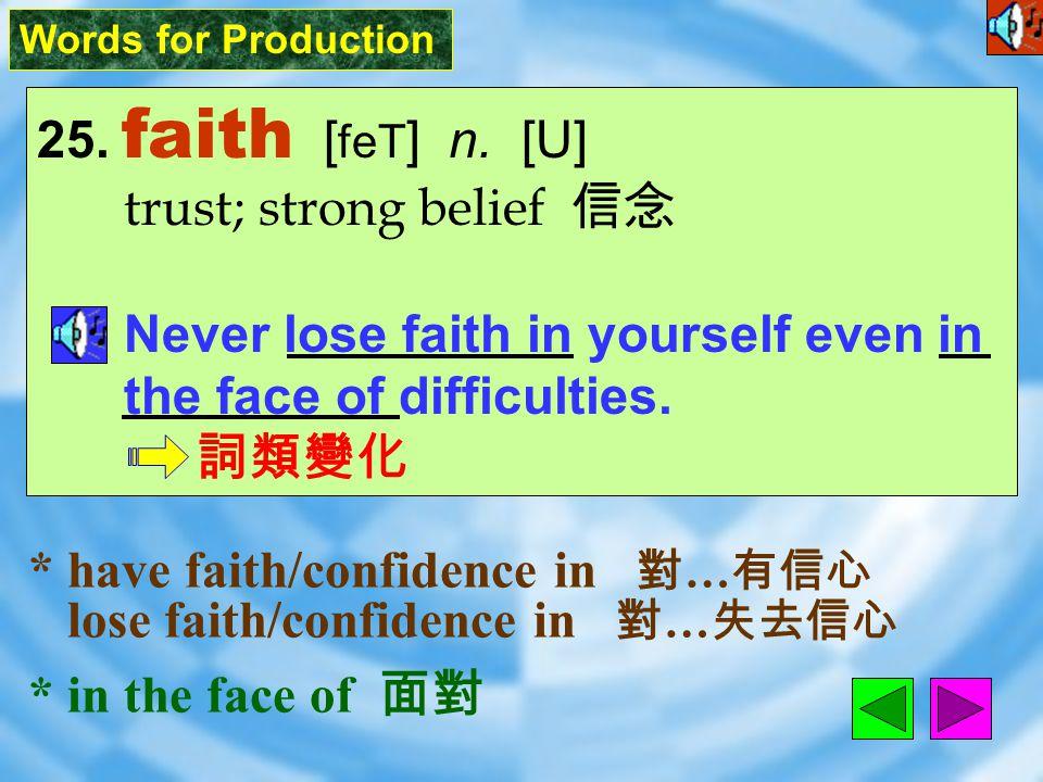 Words for Production 25.faith [ feT ] n.